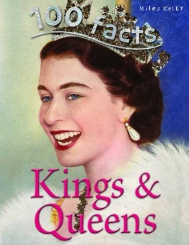 100 Facts - Kings & Queens por Miles Kelly