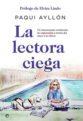 La lectora ciega: Un emocionante testimonio de superación a través del amor a los libros (Fuera de colección)