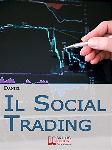 Il Social Trading. Come Scegliere e Copiare Automaticamente i ...