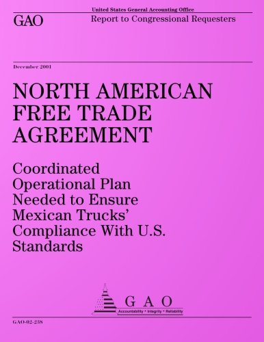 North American Free Trade Agreement: Coordinated Operational Plan Needed to Ensure Mexican Trucks? Compliance With U.S. Standards: Report to Congressional Requesters