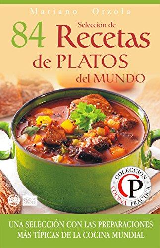 SELECCIÓN DE 84 RECETAS DE PLATOS DEL MUNDO: Una selección con las preparaciones más típicas de la Cocina Mundial (Colección Cocina Práctica nº 50)