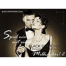 BLACK DIAMONDS: Spiel nie mit einem… Milliardär! TEIL 2 (MILLIARDÄR Liebesgeschichte . Dominanz & Unterwerfung!)