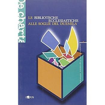 Le Biblioteche Ecclesiastiche Alle Soglie Del Duemila. Bilancio, Situazione, Prospettive