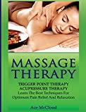 Massage Therapy: Trigger Point Therapy: Acupressure Therapy: Learn the Best Techniques for Optimum Pain Relief and Relaxation (Massage and Relaxation Techniques for Pain)