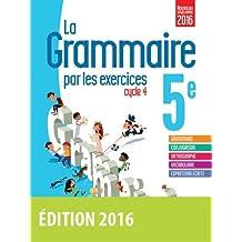 La grammaire par les exercices 5e - Cahier d'exercices - Nouveau programme 2016