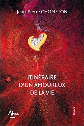 Itinéraire d'un amoureux de la vie par Jean-Pierre Chometon