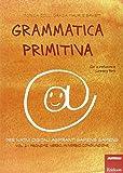 Grammatica primitiva. Per nativi digitali aspiranti sapiens sapiens: 2