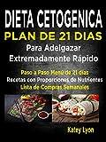 Image de Dieta Cetogénica  Plan De 21 Días Para Adelgazar  Extremadamente Rápido!: Paso A Paso Menú De 21 Días,  Recetas Con Proporciones De Nutrientes In