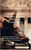BINARY OPTIONS TRADING: Hack The 24/7 Money-Making Machine From Home: Crushing It With Money That Never Sleeps With Proven & Tested Binary Options Strategies ... Lifestyle, Online Trading Entrepreneur)