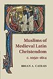 Muslims of Medieval Latin Christendom, c.1050–1614