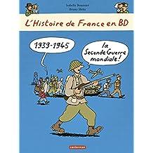 L'Histoire De France En Bd: 1939-1945: La Seconde Guerre Mondiale!
