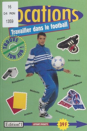 Travailler dans le football (Vocations) par Étienne Moatti