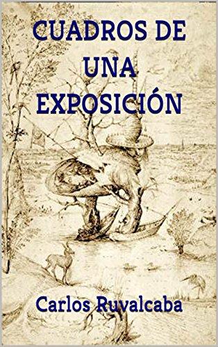 CUADROS DE UNA EXPOSICIÓN por Carlos Ruvalcaba