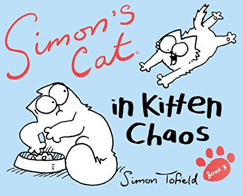 Simon's Cat 3: In Kitten Chaos por Simon Tofield
