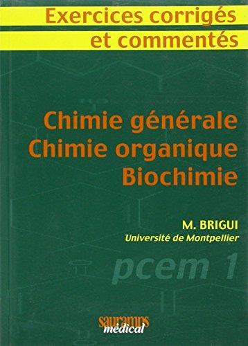 Chimie générale - Chimie organique - Biochimie : Exercices corrigés et commentés par Mourad Brigui