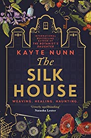 The Silk House: The thrilling new historical novel from the bestselling author of The Botanist's Daughter