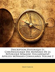 Description Historique Et Chronologique Des Monnaies de La Republique Romaine: Vulgairement Appelees Monnaies Consulaires, Volume 2