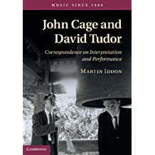 John Cage and David Tudor: Correspondence on Interpretation and Performance (Music since 1900) (English Edition)
