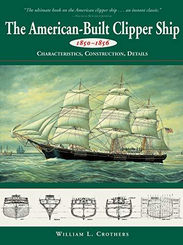 American-Built Clipper Ship, 1850-1856: Characteristics, Construction, and Details Marine Clipper