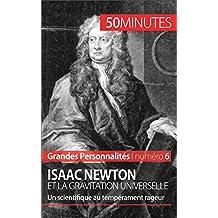 Isaac Newton et la gravitation universelle: Un scientifique au tempérament rageur (Grandes Personnalités t. 6)