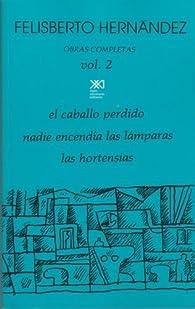 Obras completas, Volumen 2. El caballo perdido. Nadie encendia las lamparas. Las Hortensias  by Felisberto Hernandez par Felisberto Hernández