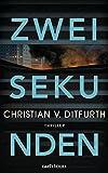 Zwei Sekunden: Thriller von Christian v. Ditfurth