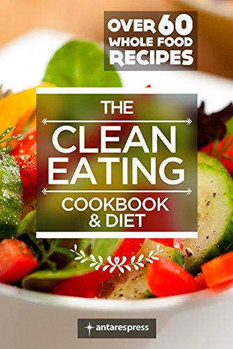 Clean eating cookbook diet over 60 healthy whole food recipes clean eating cookbook diet over 60 healthy whole food recipes by press forumfinder Images
