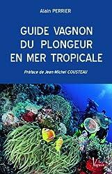 Guide Vagnon du plongeur en mer tropicale