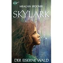 Skylark - Der eiserne Wald: Roman