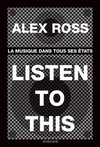 Listen to this : La musique dans tous ses états par Alex Ross