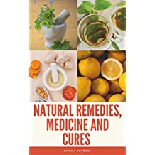 Natural Remedies, Medicine and Cures: Herbs, self-healing and how to treat and cure all common ailments and major diseases (English Edition)