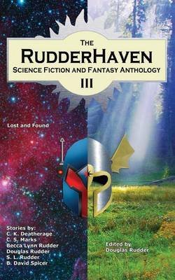 [The Rudderhaven Science Fiction and Fantasy Anthology III] (By (author) Douglas Rudder , By (author) C S Marks , By (author) C K Deatherage) [published: September, 2015]