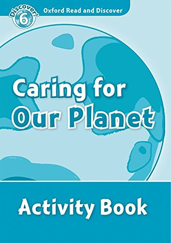 Oxford Read and Discover 6. Caring For Our Planet Activity Book