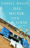 Buchinformationen und Rezensionen zu Die Musik der Ferne. Roman von Daniel  Mason