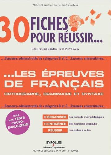 30 fiches pour réussir... les épreuves de français: Orthographe, grammaire et syntaxe. Concours administratifs de catégories B et C...Examens universitaires...