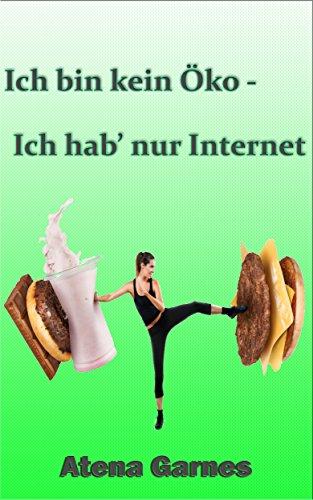 Download Ich bin kein Öko - ich hab nur Internet