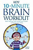 Kids' 10-Minute Brain Workout: Brain-Training Tricks, Riddles and Puzzles to Exercise Your Mind