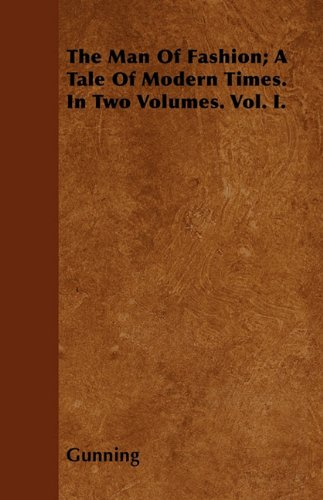 The Man Of Fashion; A Tale Of Modern Times. In Two Volumes. Vol. I. Cover Image