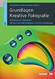 Grundlagen Kreative Fotografie: 1,2,3 Fotoworkshop kompakt. Profifotos in 3 Schritten. 64 faszinierende Bildideen und ihre Umsetzung