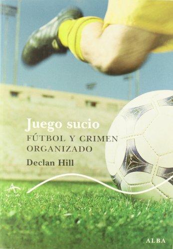 Juego sucio: Fútbol y crimen organizado (Trayectos Lecturas) por Declan Hill