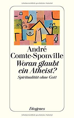 Preisvergleich Produktbild Woran glaubt ein Atheist: Spiritualität ohne Gott