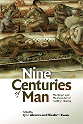 Nine Centuries of Man: Manhood and Masculinity in Scottish History