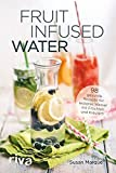 Fruit Infused Water: 98 gesunde Rezepte