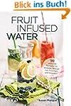 Fruit Infused Water: 98 gesunde Rezep...