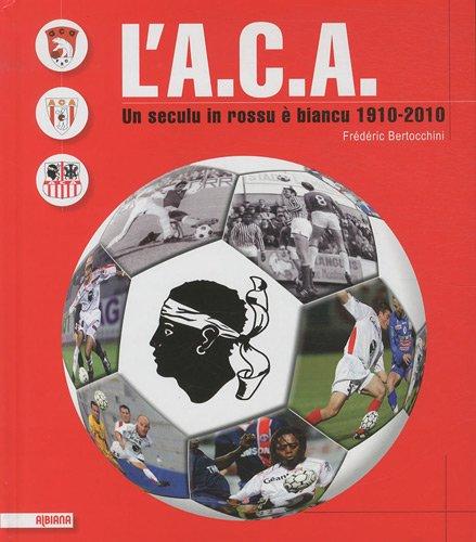 L'A.C.A. : un seculu in rossu è biancu 1910-2010