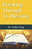 Breaking Through To Blessing: Keys to Unlock the Supernatural Power of God in Your Life