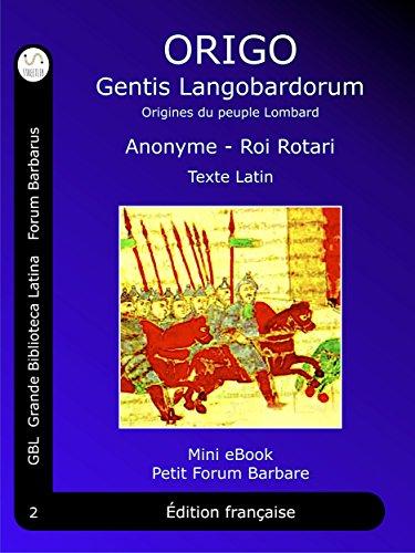 ORIGO Gentis Langobardorum: Origines du peuple Lombard - Latin (Petit Forum Barbare (FR) t. 2) par Anonyme - Roi Rotari