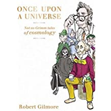 Once Upon a Universe: Not-so-Grimm tales of cosmology by Robert Gilmore (2003-11-11)