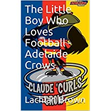 The Little Boy Who Loves Football - Adelaide Crows (English Edition)