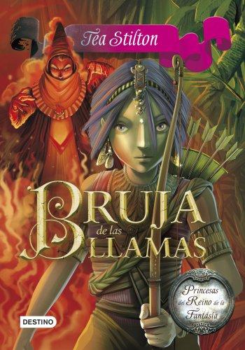 Bruja de las llamas: Princesas del Reino de la Fantasía 8 por Tea Stilton